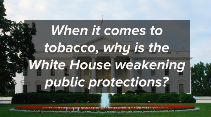 White House Cozies up to Big Tobacco
